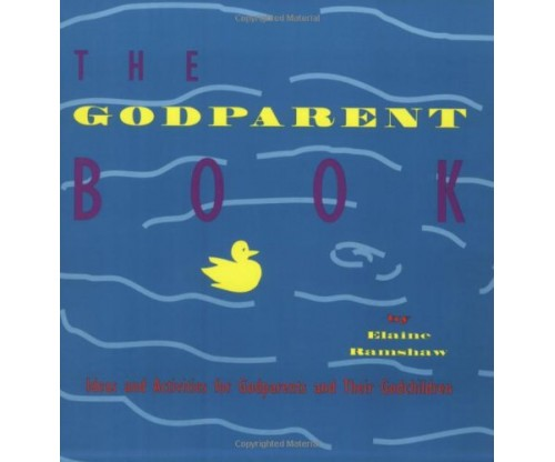 The Godparent Book: Ideas and Activities for Godparents and Their Godchildren
