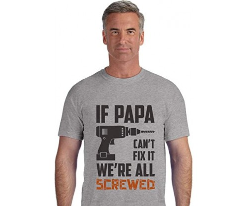 If Papa Can't Fix It We're All Screwed – Father's Day T-Shirt