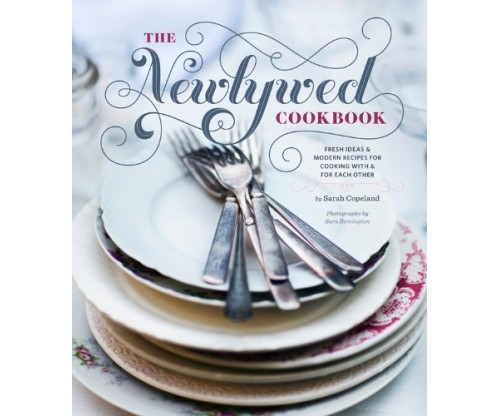 The Newlywed Cookbook: Fresh Ideas and Modern Recipes