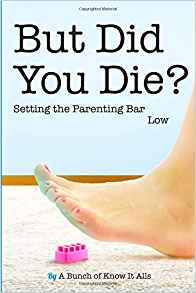 But Did You Die?: Setting the Parenting Bar Low (I Just Want to Pee Alone) by: Jen Mann