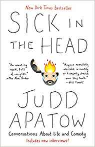 Sick in the Head: Conversations About Life and Comedy by: Judd Apatow