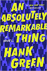 An Absolutely Remarkable Thing – Hank Green