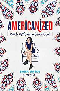 Americanized – Rebel Without A Green Card by Sara Saedi