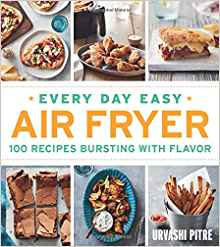 Every Day Easy Air Fryer: 100 Recipes Bursting with Flavor by: Urvashi Pitre
