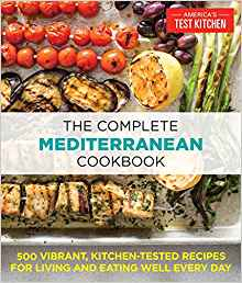 The Complete Mediterranean Cookbook: 500 Vibrant, Kitchen-Tested Recipes for Living and Eating Well Every Day by: America's Test Kitchen