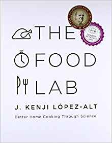 The Food Lab: Better Home Cooking Through Science by: J. Kenji López-Alt