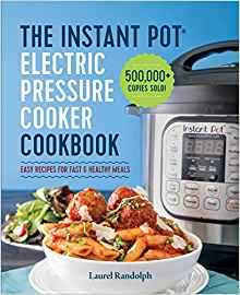 The Instant Pot Electric Pressure Cooker Cookbook: Easy Recipes for Fast & Healthy Meals by: Laurel Randolph