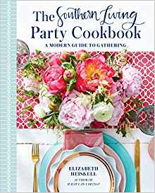 The Southern Living Party Cookbook: A Modern Guide to Gathering by: Elizabeth Heiskell