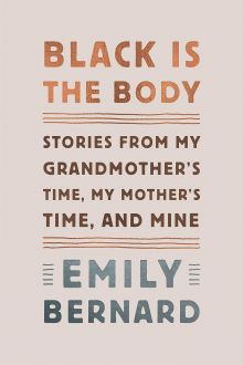 Black Is the Body: Stories from My Grandmother's Time, My Mother's Time, and Mine