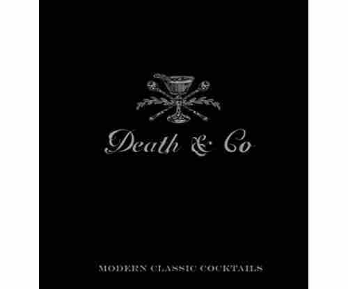 Death & Co: Modern Classic Cocktails by David Kaplan