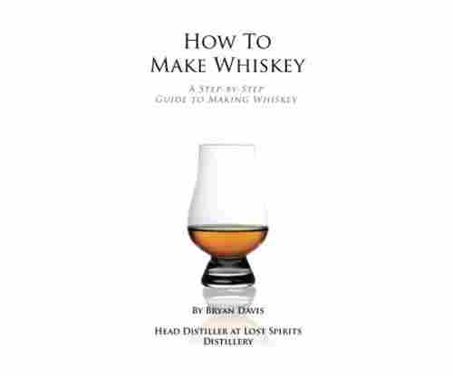 How To Make Whiskey: A Step-by-Step Guide to Making Whiskey