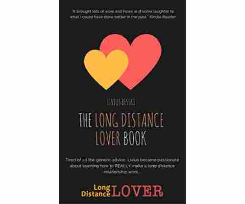 The Long Distance Lover Book: Have The Right Attitude, Enjoy Fun Talks, Keep The Spark Alive and Overcome The Biggest LDR Problems