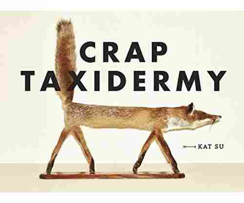 Crap Taxidermy Hardcover – by Kat Su
