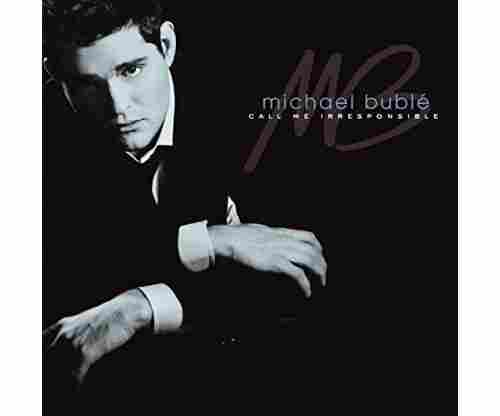 Call Me Irresponsible – Michael Buble'