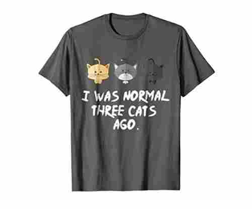 PopularTees I Was Normal Three Cats Ago Tee