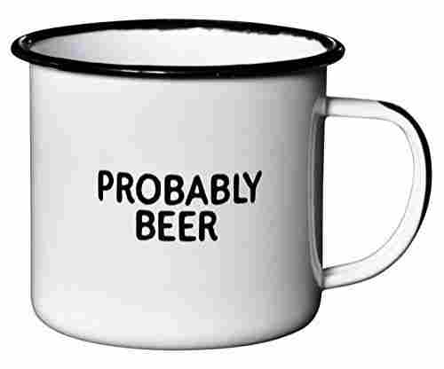 PROBABLY BEER – Enamel Coffe Mug: Funny Gift Idea