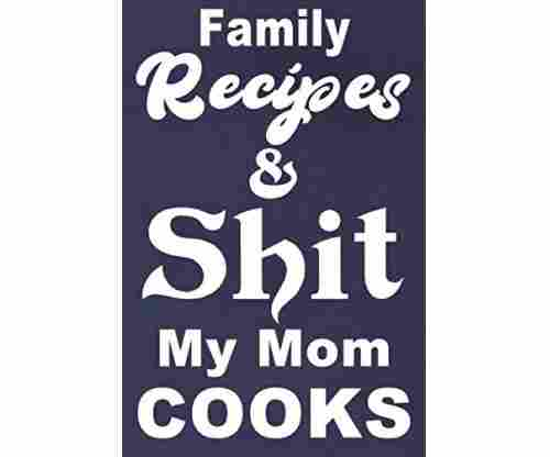 Recipes & Shit My Mom Cooks Journal: (60 Recipes)