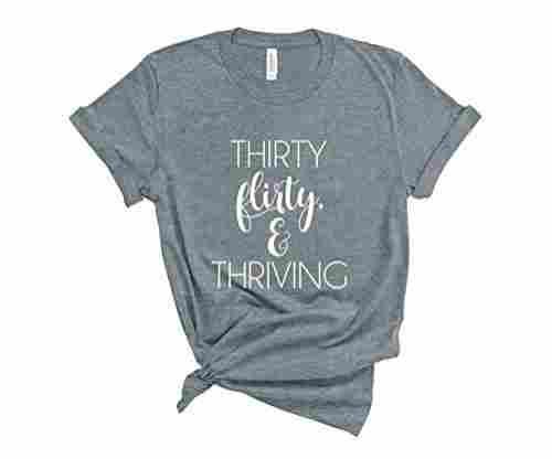 Thirty Flirty & Thriving Shirt