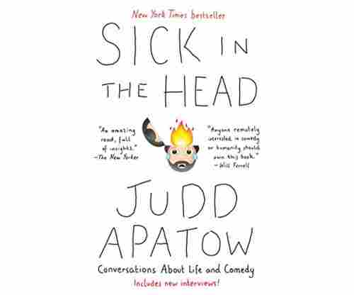 Sick in the Head: Conversations About Life and Comedy – By Judd Apatow