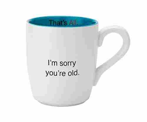 Santa Barbara Design Studio Ceramic Mug – I'm Sorry You're Old