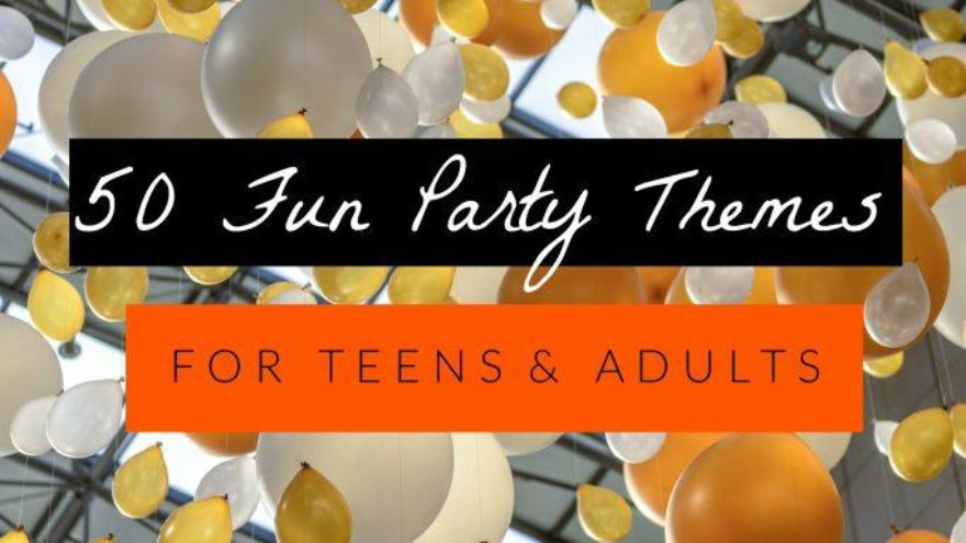 834eeccf45 Best Teen Party Themes - The Ultimate List & Things you will need