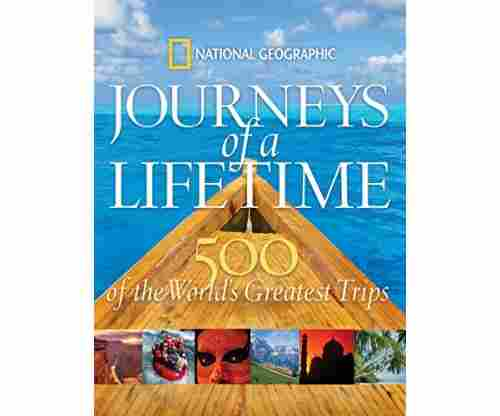 Journeys of a Lifetime: World's Greatest Trips
