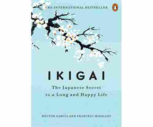 Ikigai – The Japanese Secret to a Long and Happy Life
