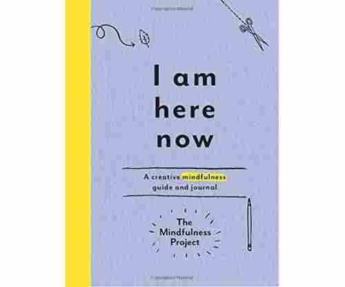 I Am Here Now: A Creative Mindfulness Guide & Journal