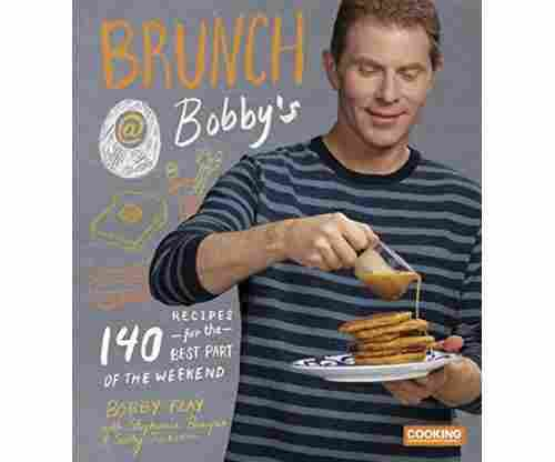 Brunch at Bobby's: 140 Brunch Recipes for the Best Part of the Weekend