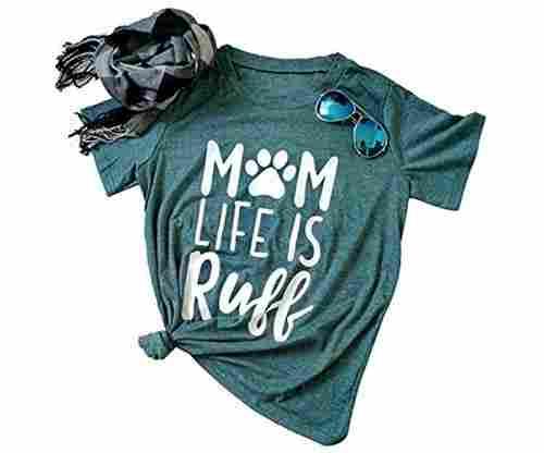 Mom Life is Ruff T-Shirt – Women's Funny Dog Mom Shirt