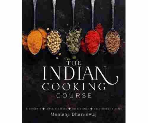 The Indian Cooking Course: Techniques – Masterclasses – Ingredients