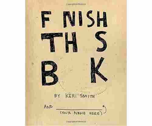 Finish This Book by Keri Smith: Children & Young Adults
