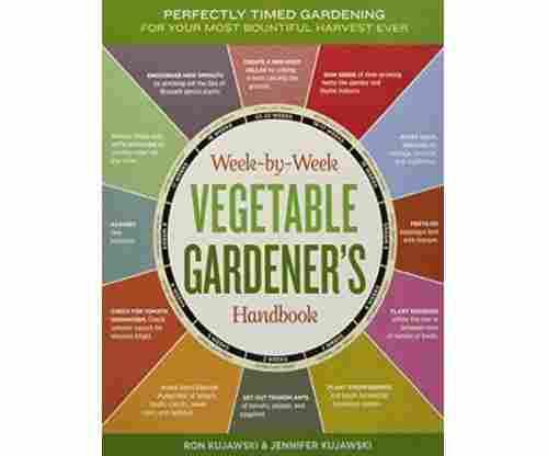 The Week by Week Vegetable Gardeners Handbook: Make the Most of Your Growing Season