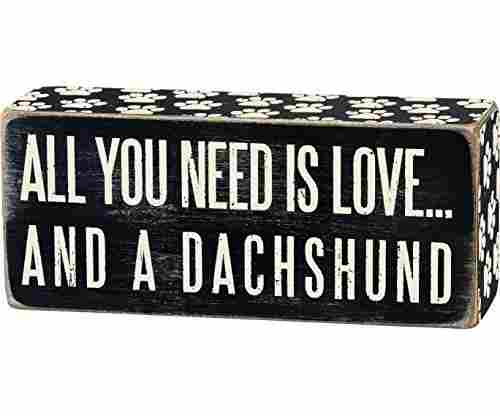"Primitives By Kathy Wooden Box Sign ""All You Need Is Love…And A Dachshund"""