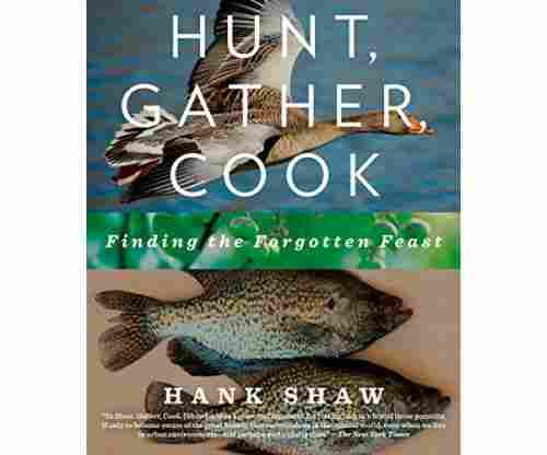 Hunt, Gather, Cook: Finding the Forgotten Feast