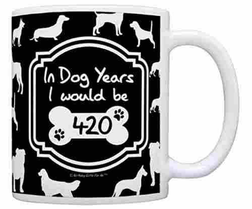 In Dog Years I Would Be 420 – Mug