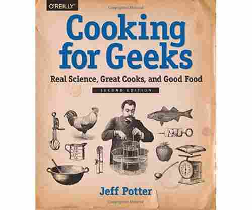 Cooking for Geeks: Real Science, Great Cooks, and Good Food