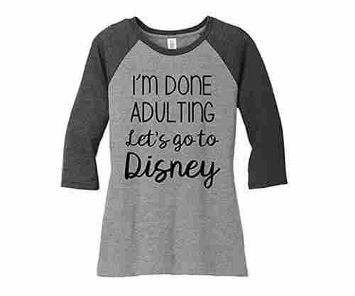 I Am Done Adulting Let's Go to Disney – T-shirt