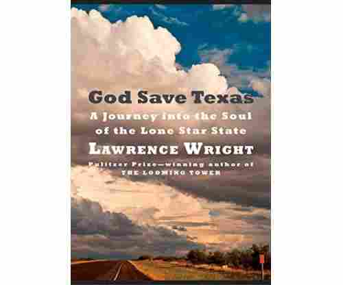 God Save Texas: A Journey into the Soul of the Lone Star