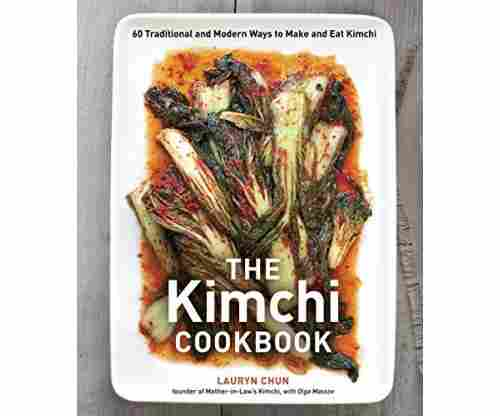 The Kimchi Cookbook: 60 Traditional & Modern Recipes