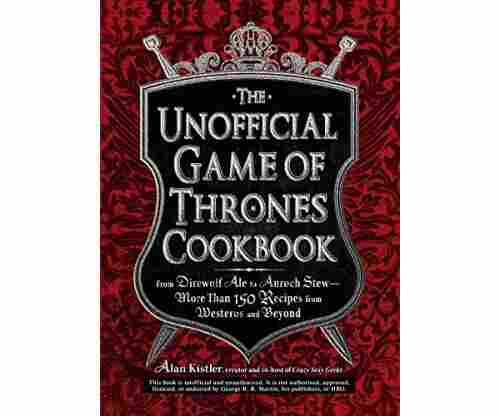 The Unofficial Game of Thrones Cookbook – Recipes from Westeros and Beyond
