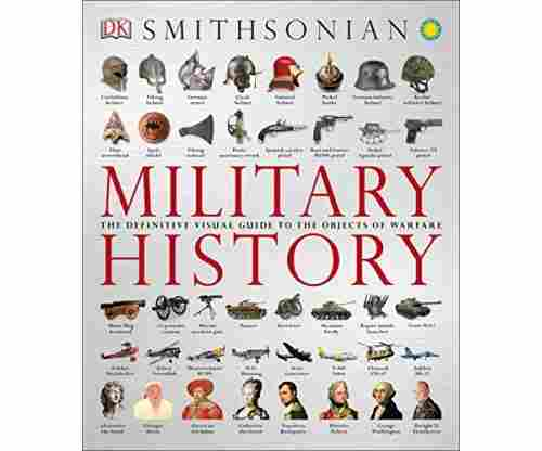 Military History – The Definitive Visual Guide to the Objects of Warfare